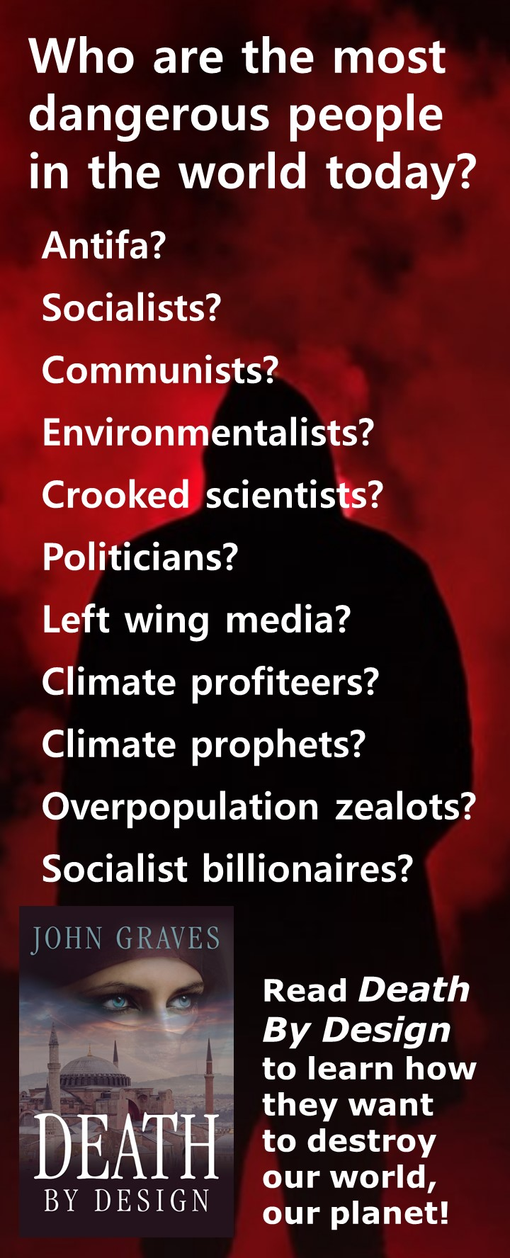Who Are the Most Dangerous People in the World Today? Antifa? Socialists? Communists? Environmentalists? Crooked scientists? Politicians? Left wing media? Climate profiteers? Climate prophets? Overpopulation zealots? Socialist billionaires?