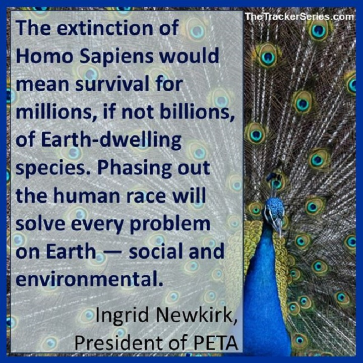 The extinction of Homo Sapiens would mean survival for millions, if not billions, of Earth-dwelling species. Phasing out the human race will solve every problem on Earth, social and environmental. — Ingrid Newkirk, President of PETA
