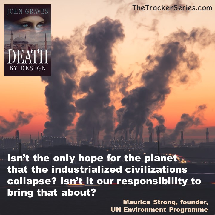 Isn't the only hope for the planet that the industrialized civilizations collapse? Isn't it our responsibility to bring that about? — Maurice Strong, founder, UN Environment Programme