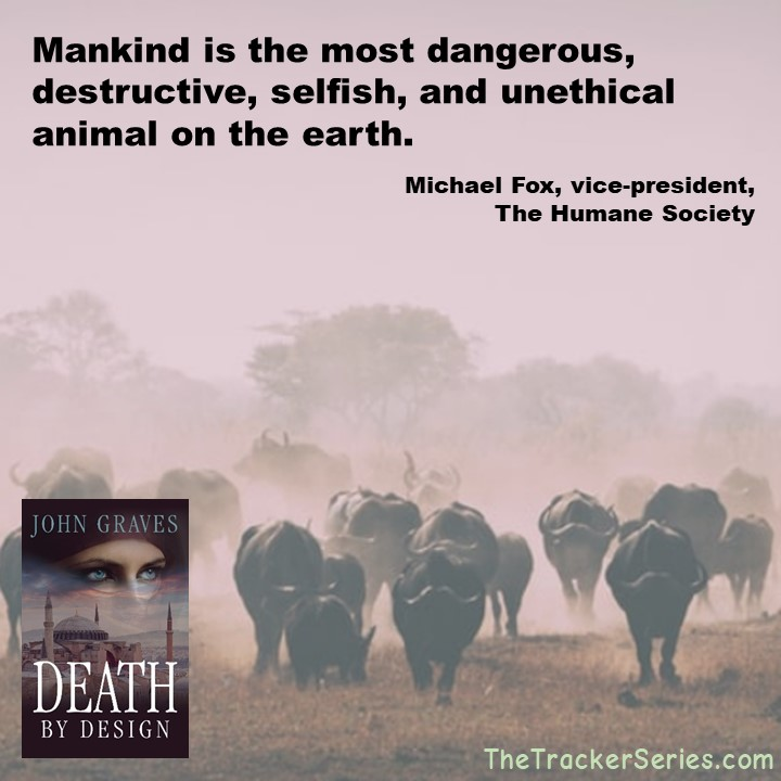 Mankind is the most dangerous, destructive, selfish and unethical animal on the earth. — Michael Fox, vice-president of The Humane Society